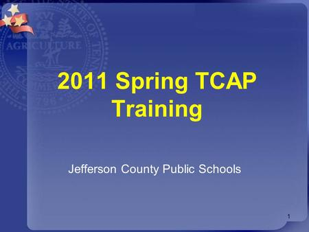2011 Spring TCAP Training Jefferson County Public Schools 1.