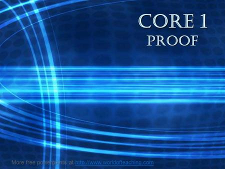 CORE 1 proof More free powerpoints at