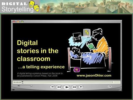 Digital Storytelling Digital stories in the classroom …a telling experience A digital telling workshop based on the book to be published by Corwin Press,