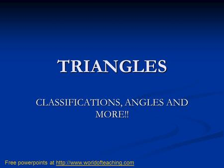 TRIANGLES CLASSIFICATIONS, ANGLES AND MORE!! Free powerpoints at