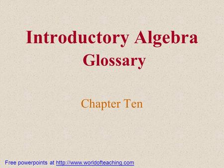 Introductory Algebra Glossary Chapter Ten Free powerpoints at
