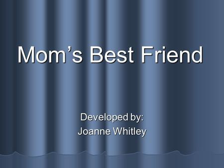 Moms Best Friend Developed by: Joanne Whitley Say It! bounded bounded correcting correcting direction direction easily easily guide guide harness harness.