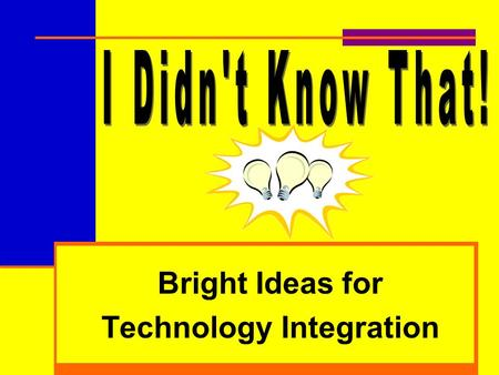 Bright Ideas for Technology Integration. Jefferson County Schools  Faye Humbard, Director of Technology Connie Campbell, Director.