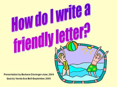 Presentation by Barbara Cloninger-June, 2004 Quiz by Vanda Sue Bell-September, 2005.