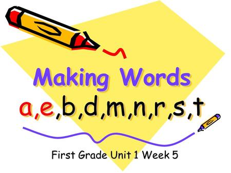 Making Words a,e,b,d,m,n,r,s,t First Grade Unit 1 Week 5.