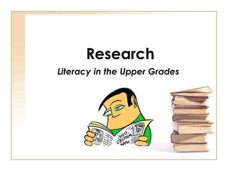 Research Literacy in the Upper Grades. Reading Next: A Vision for Action and Research in Middle and High School Literacy Secondary Educators must: Select.