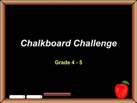 Chalkboard Challenge Grade 4 - 5 StudentsTeachers Game BoardNounsPronounsVerbsCapitalizationPunctuation 100 200 300 400 500 Lets Play Final Challenge.