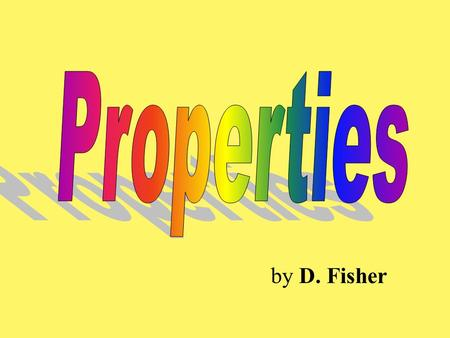 Properties Use, share, or modify this drill on mathematic properties. There is too much material for a single class, so you'll have to select for your.