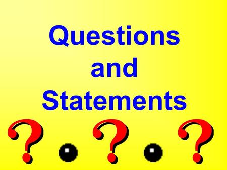 Questions and Statements Statement A statement is a telling sentence. It tells the reader something. A statement starts with a capital letter and ends.
