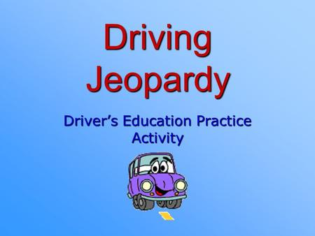 Driving Jeopardy Drivers Education Practice Activity.