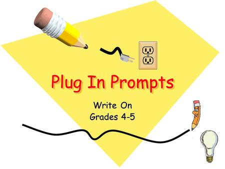 Plug In Prompts Write On Grades 4-5. Choose a prompt topic: All About Me! A Day in My Life Deep Thoughts Deep Thoughts School Stuff Theres always a first.