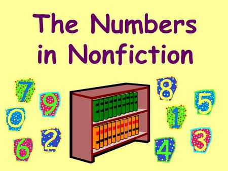 The Numbers in Nonfiction We have learned the recipe for making a nonfiction call number. numbers (for the subject) first three letters of the authors.