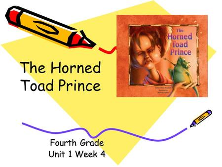 The Horned Toad Prince Fourth Grade Unit 1 Week 4.