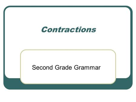 Contractions Second Grade Grammar Contractions A contraction is one word that is made by putting together two separate words and shortening them.