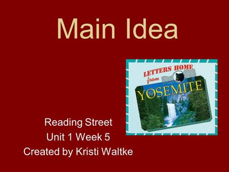 Main Idea Reading Street Unit 1 Week 5 Created by Kristi Waltke.