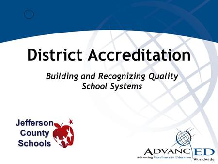 Building and Recognizing Quality School Systems District Accreditation JeffersonCountySchools.