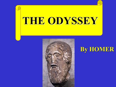 THE ODYSSEY By HOMER. THE TROJAN WAR IS OVER AND ODYSSEUS HEADS HOME FOR ITHACA.