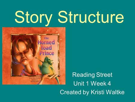 Reading Street Unit 1 Week 4 Created by Kristi Waltke