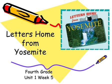 Fourth Grade Unit 1 Week 5 Letters Home from Yosemite.