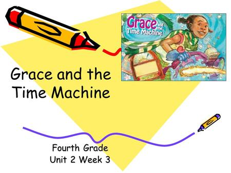 Fourth Grade Unit 2 Week 3 Grace and the Time Machine.