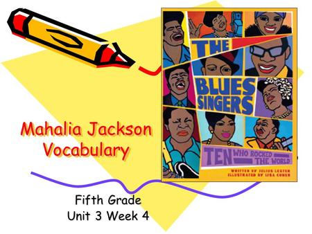 Mahalia Jackson Vocabulary Fifth Grade Unit 3 Week 4.