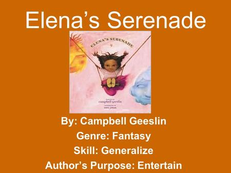 By: Campbell Geeslin Genre: Fantasy Skill: Generalize Authors Purpose: Entertain Elenas Serenade.