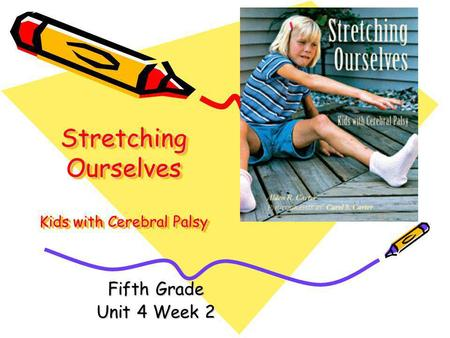 Stretching Ourselves Kids with Cerebral Palsy Fifth Grade Unit 4 Week 2.