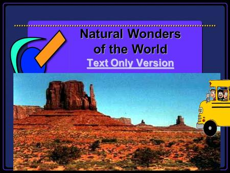 Natural Wonders of the World Text Only Version Text Only Version Text Only Version.