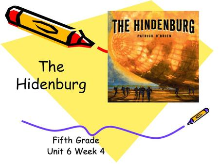 Fifth Grade Unit 6 Week 4 The Hidenburg Words to Know criticizing cruised drenching era explosion hydrogen.