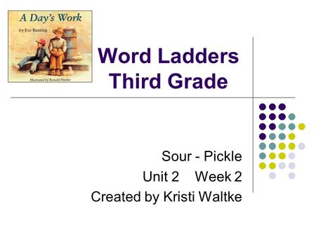 Word Ladders Third Grade Sour - Pickle Unit 2 Week 2 Created by Kristi Waltke.