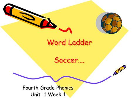 Word Ladder Soccer…. Fourth Grade Phonics Unit 1 Week 1.