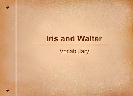 Iris and Walter Vocabulary. country A community of farms, usually less buildings and people than a city -noun The country has lots of open spaces.