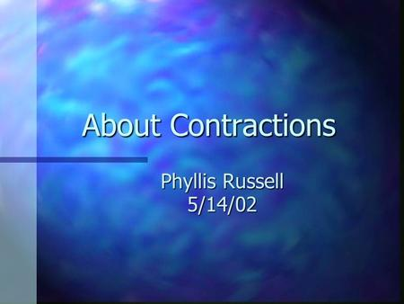 About Contractions Phyllis Russell 5/14/02 Question 1 Choose the correct contraction: are not A. were C. didnt B. youre D. arent.