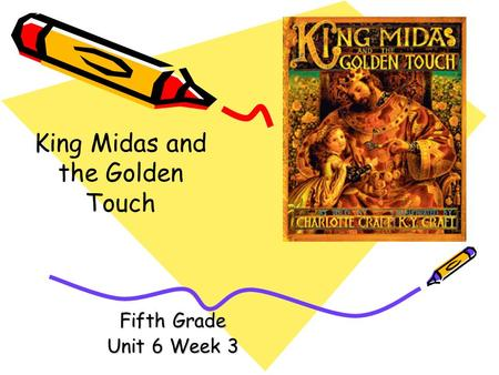 Fifth Grade Unit 6 Week 3 King Midas and the Golden Touch.