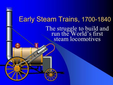The struggle to build and run the World's first steam locomotives