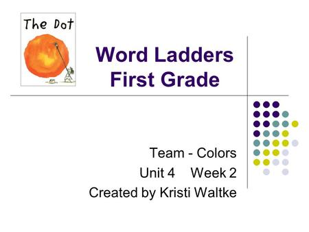 Word Ladders First Grade Team - Colors Unit 4 Week 2 Created by Kristi Waltke.