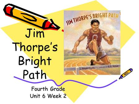 Fourth Grade Unit 6 Week 2 Jim Thorpes Bright Path.