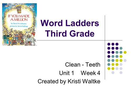 Word Ladders Third Grade Clean - Teeth Unit 1 Week 4 Created by Kristi Waltke.