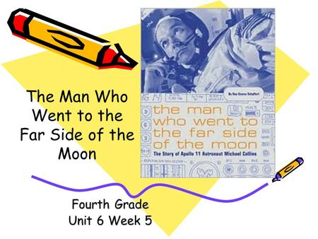 Fourth Grade Unit 6 Week 5 The Man Who Went to the Far Side of the Moon.