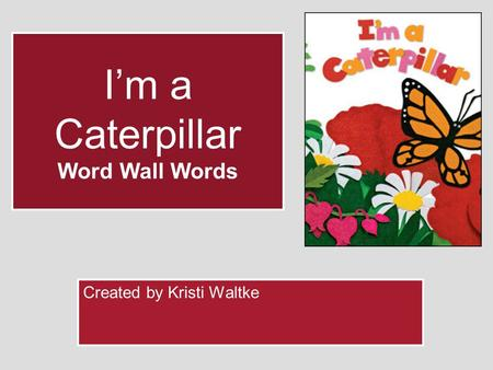 Im a Caterpillar Word Wall Words Created by Kristi Waltke.