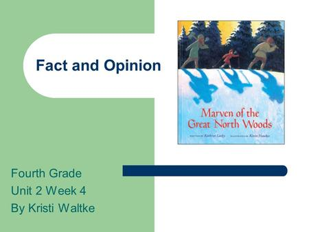 Fact and Opinion Fourth Grade Unit 2 Week 4 By Kristi Waltke.