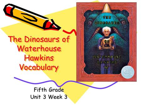 The Dinosaurs of Waterhouse Hawkins Vocabulary Fifth Grade Unit 3 Week 3.