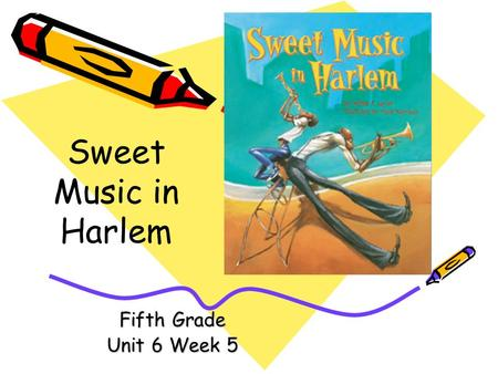 Fifth Grade Unit 6 Week 5 Sweet Music in Harlem Words to Know bass clarinet fidgety forgetful jammed nighttime secondhand.