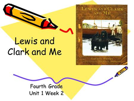 Lewis and Clark and Me Fourth Grade Unit 1 Week 2.