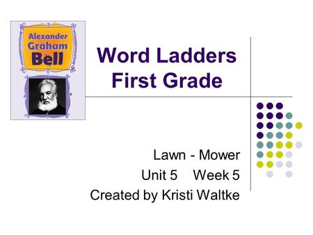 Word Ladders First Grade Lawn - Mower Unit 5 Week 5 Created by Kristi Waltke.