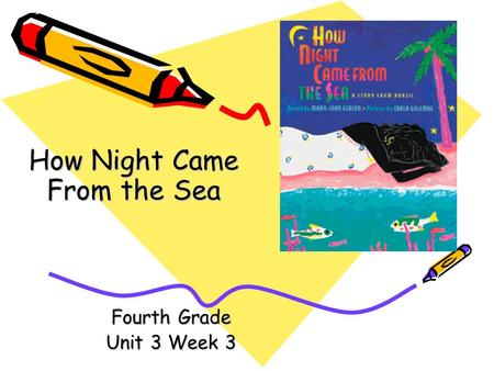 Fourth Grade Unit 3 Week 3 How Night Came From the Sea.