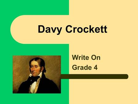 Davy Crockett Write On Grade 4 Learner Expectations Content Standard: 5.0 History involves people, events, and issues. Students will evaluate evidence.