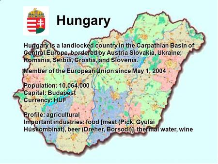 Hungary Hungary is a landlocked country in the Carpathian Basin of Central Europe, bordered by Austria Slovakia, Ukraine, Romania, Serbia, Croatia, and.