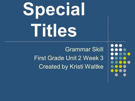Grammar Skill First Grade Unit 2 Week 3 Created by Kristi Waltke