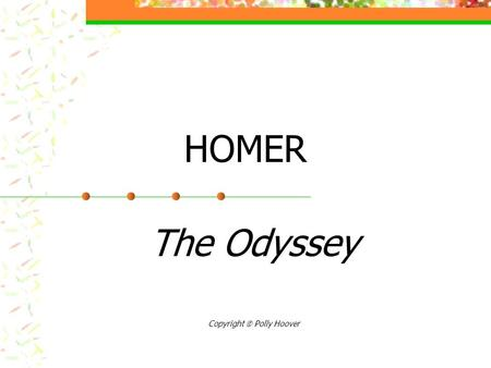HOMER The Odyssey Copyright Polly Hoover. Trojan War Background story to The Odyssey Ten years of fighting Historical Archaeological evidence.